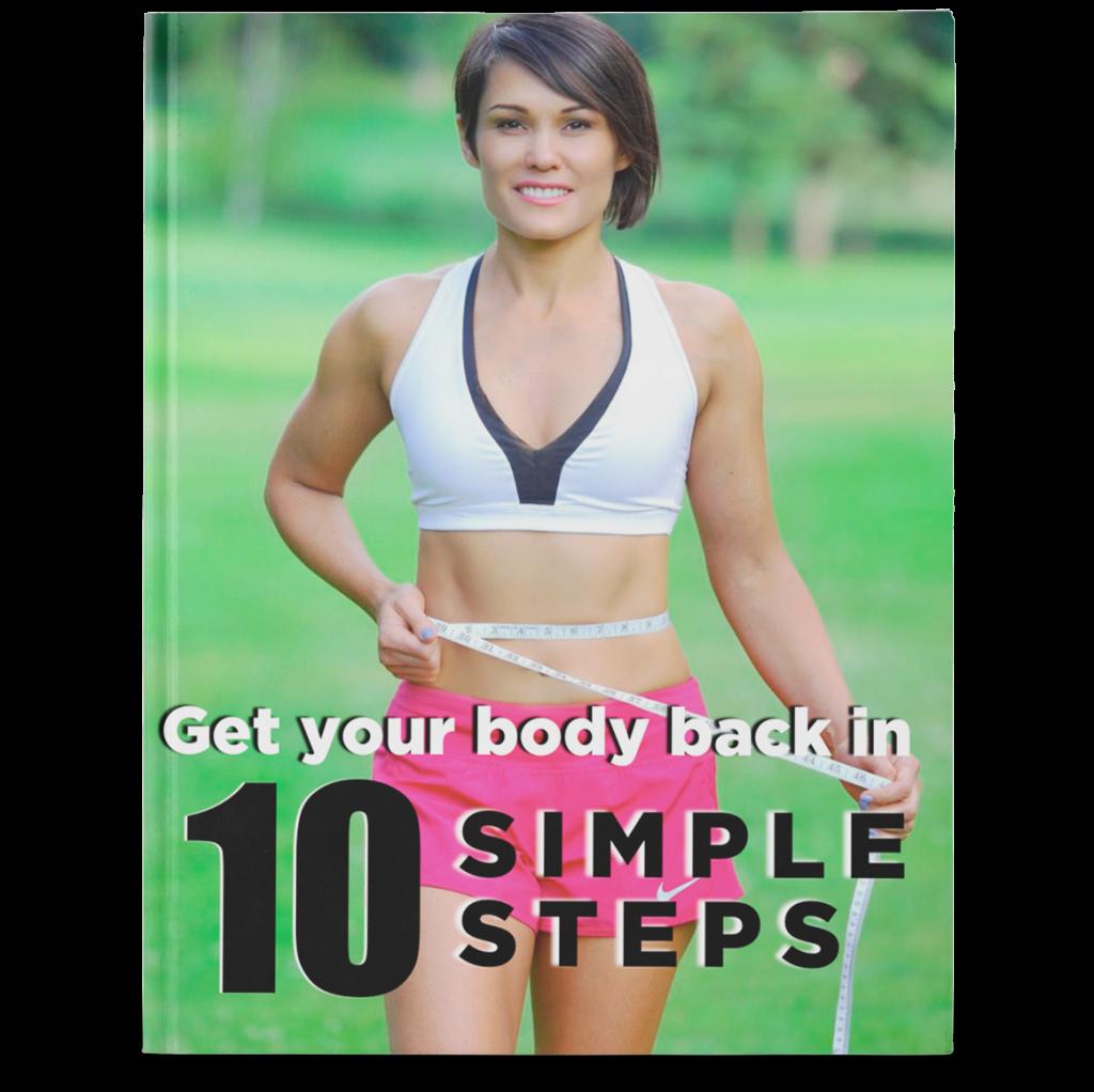Get yuor body back in 10 simple steps